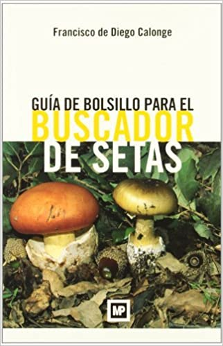 Guía de bolsillo para el buscador de setas, F. de Diego Calonge, ed Mundi Prensa