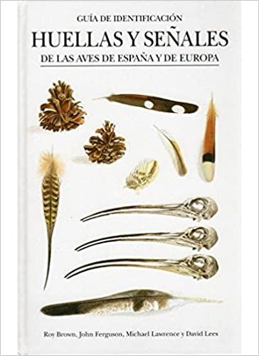 Guía de Identificación de Huellas y Señales de las Aves de España y Europa. R. Brown y J. Ferguson, ed Omega