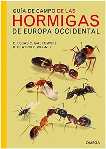Guía de Campo de las Hormigas de Europa Occidental. C. Lebas y C. Gawkosky, ed Omega
