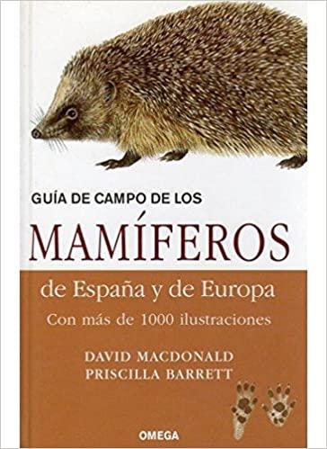 Guía de Campo de los Mamíferos de España y de Europa. D. McDonald y P. Barret, ed Omega