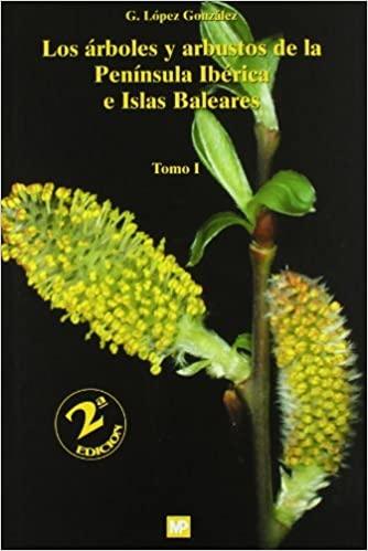 Los Árboles y Arbustos de la Península Ibérica e Islas Baleares. G. López, ed Mundi Prensa