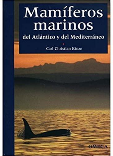 Mamíferos Marinos del Atlántico y Mediterráneo. C.C. Kinze, ed Omega